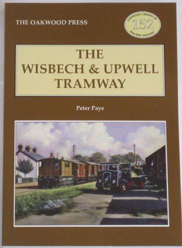 The Wisbech and Upwell Tramway, by Peter Paye